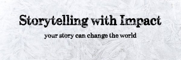 Storytelling with Impact, Your Story Can Change the World